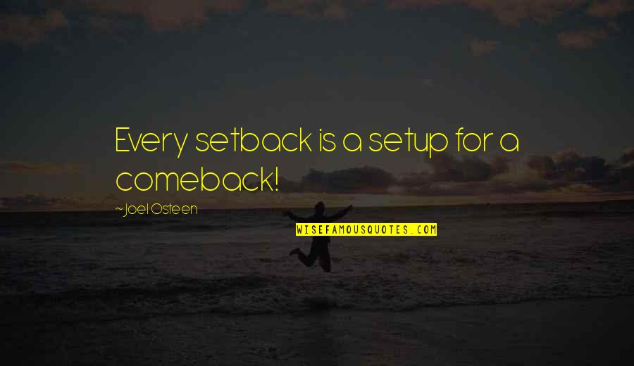 Setback Comeback Quotes By Joel Osteen: Every setback is a setup for a comeback!