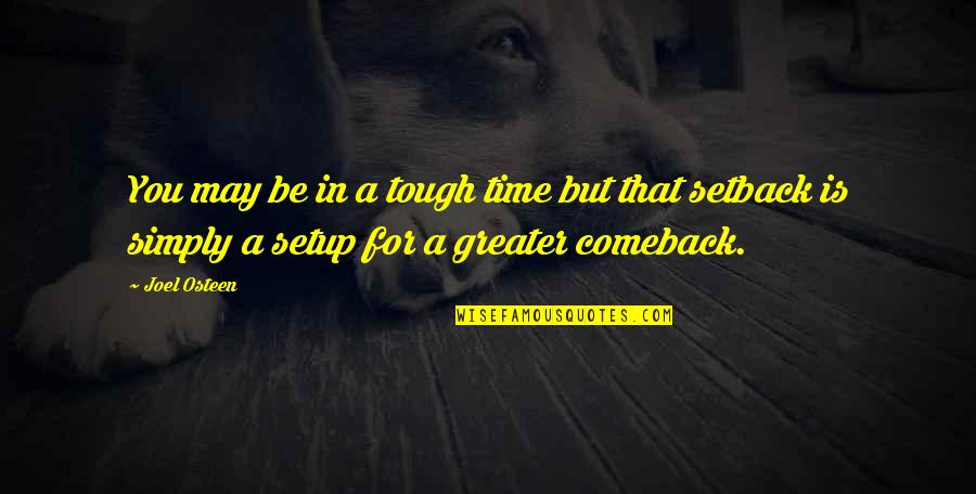 Setback Comeback Quotes By Joel Osteen: You may be in a tough time but