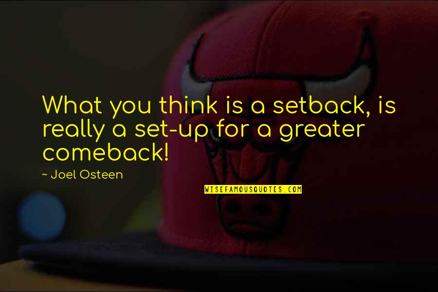 Setback Comeback Quotes By Joel Osteen: What you think is a setback, is really