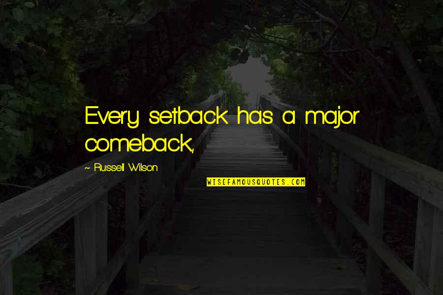 Setback Comeback Quotes By Russell Wilson: Every setback has a major comeback,