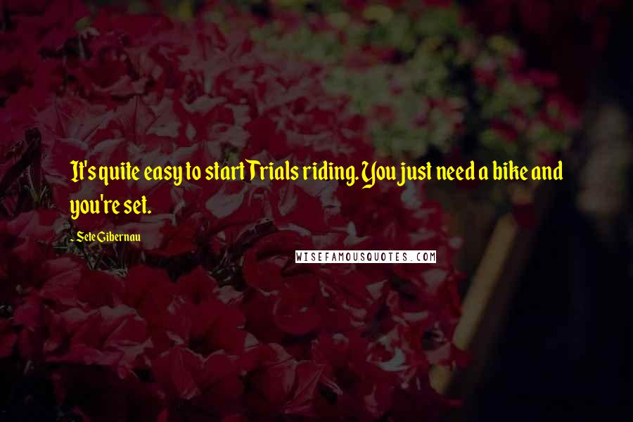 Sete Gibernau quotes: It's quite easy to start Trials riding. You just need a bike and you're set.