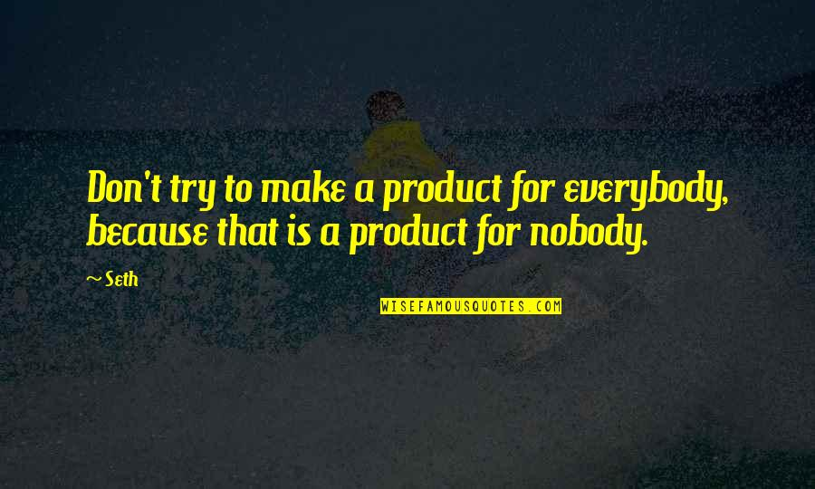 Seth Quotes By Seth: Don't try to make a product for everybody,