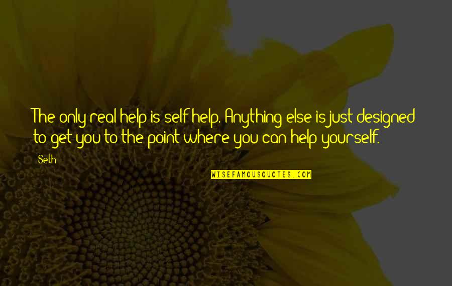 Seth Quotes By Seth: The only real help is self-help. Anything else