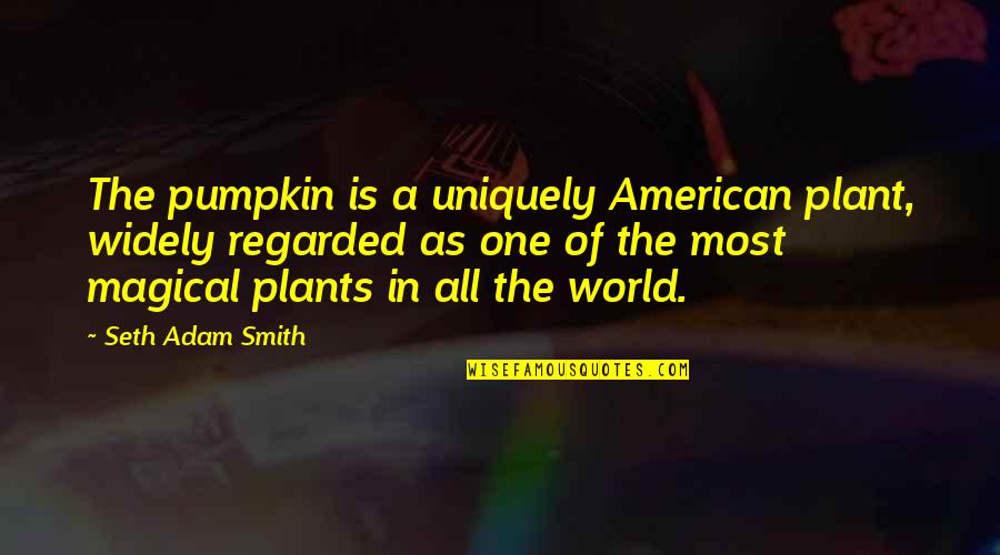 Seth Quotes By Seth Adam Smith: The pumpkin is a uniquely American plant, widely