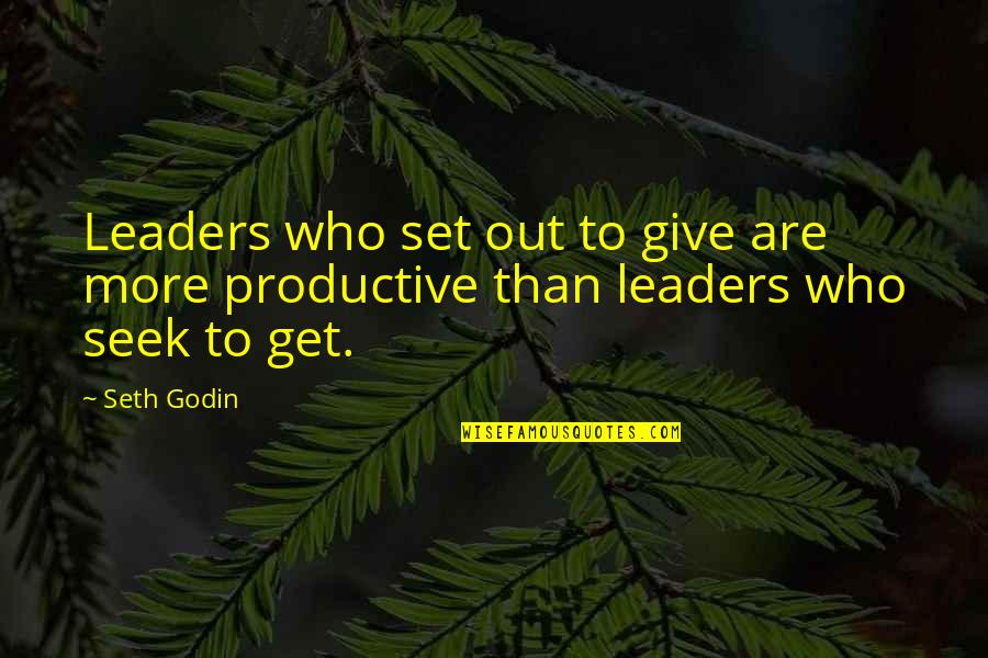Seth Quotes By Seth Godin: Leaders who set out to give are more