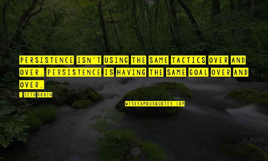 Seth Quotes By Seth Godin: Persistence isn't using the same tactics over and