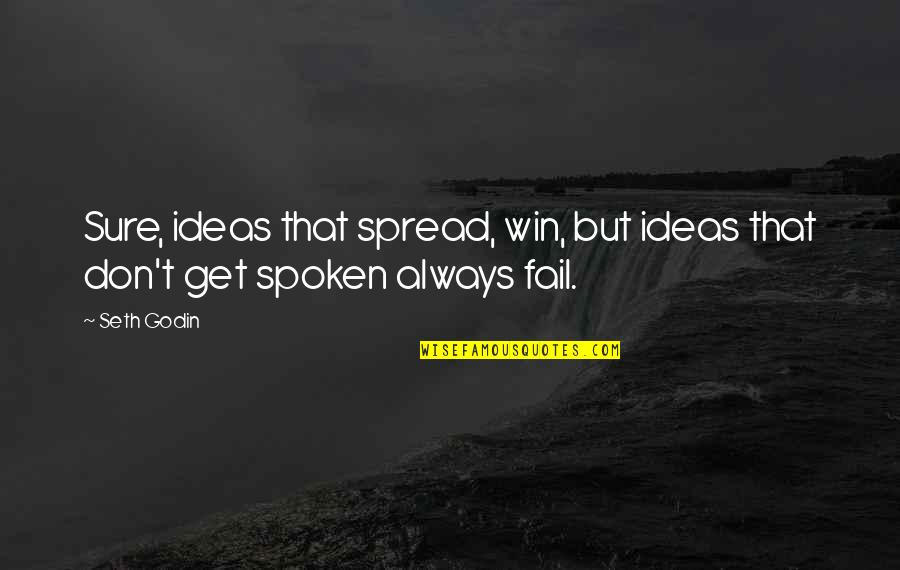 Seth Quotes By Seth Godin: Sure, ideas that spread, win, but ideas that