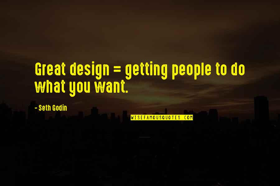 Seth Quotes By Seth Godin: Great design = getting people to do what