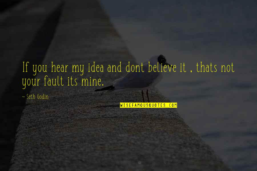 Seth Quotes By Seth Godin: If you hear my idea and dont believe
