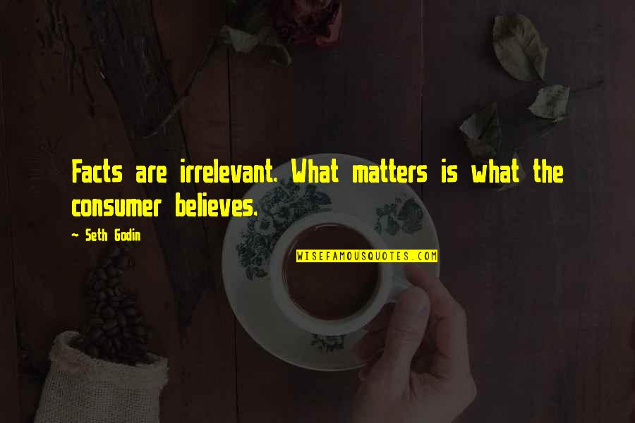 Seth Quotes By Seth Godin: Facts are irrelevant. What matters is what the