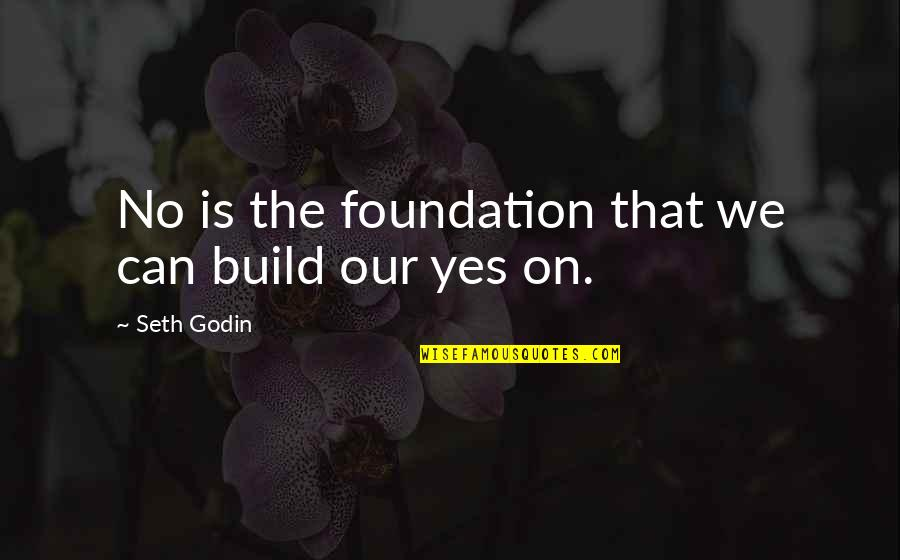 Seth Quotes By Seth Godin: No is the foundation that we can build
