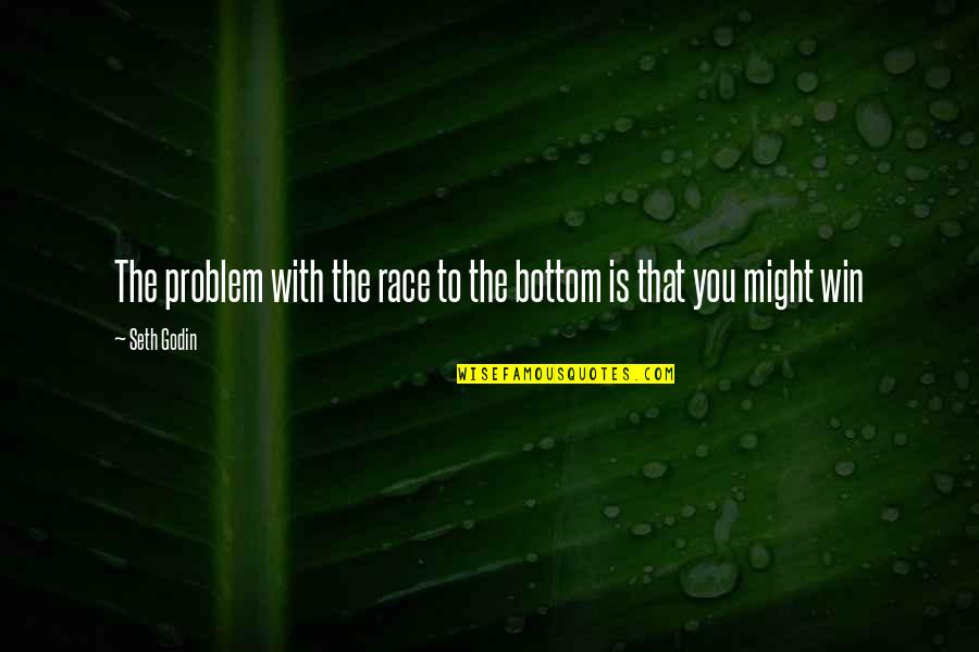 Seth Quotes By Seth Godin: The problem with the race to the bottom