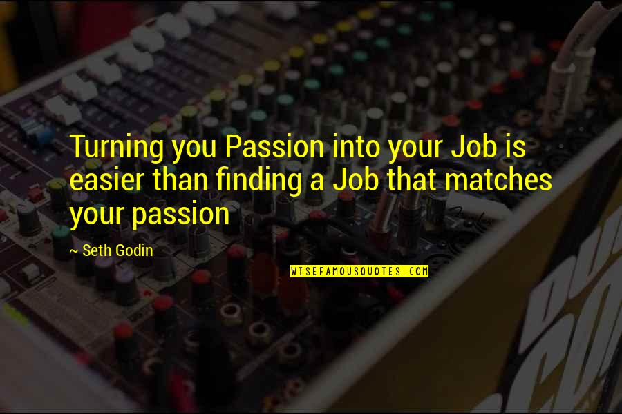 Seth Quotes By Seth Godin: Turning you Passion into your Job is easier