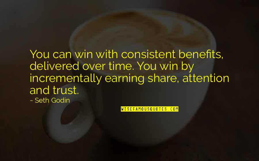 Seth Quotes By Seth Godin: You can win with consistent benefits, delivered over