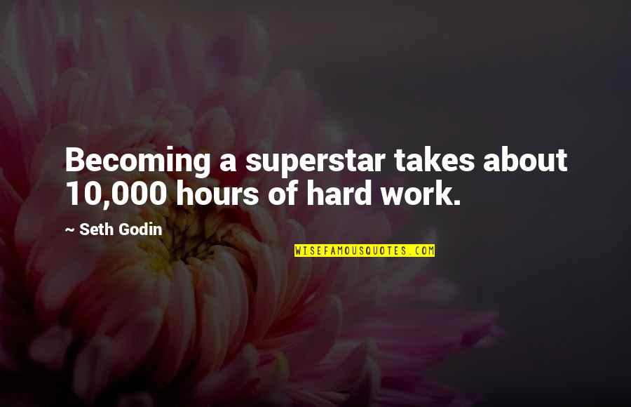 Seth Quotes By Seth Godin: Becoming a superstar takes about 10,000 hours of