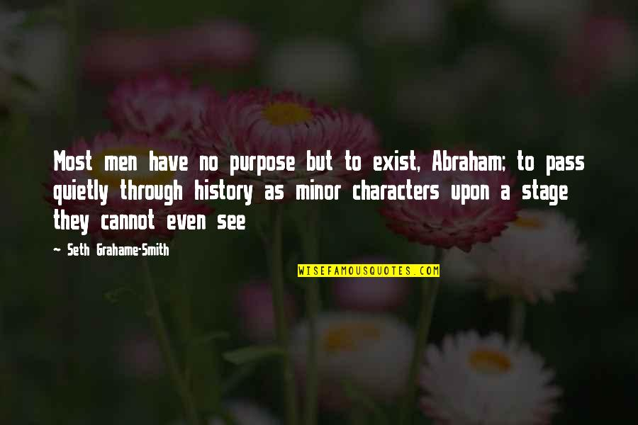 Seth Quotes By Seth Grahame-Smith: Most men have no purpose but to exist,