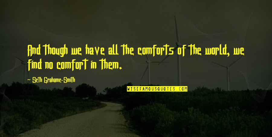 Seth Quotes By Seth Grahame-Smith: And though we have all the comforts of