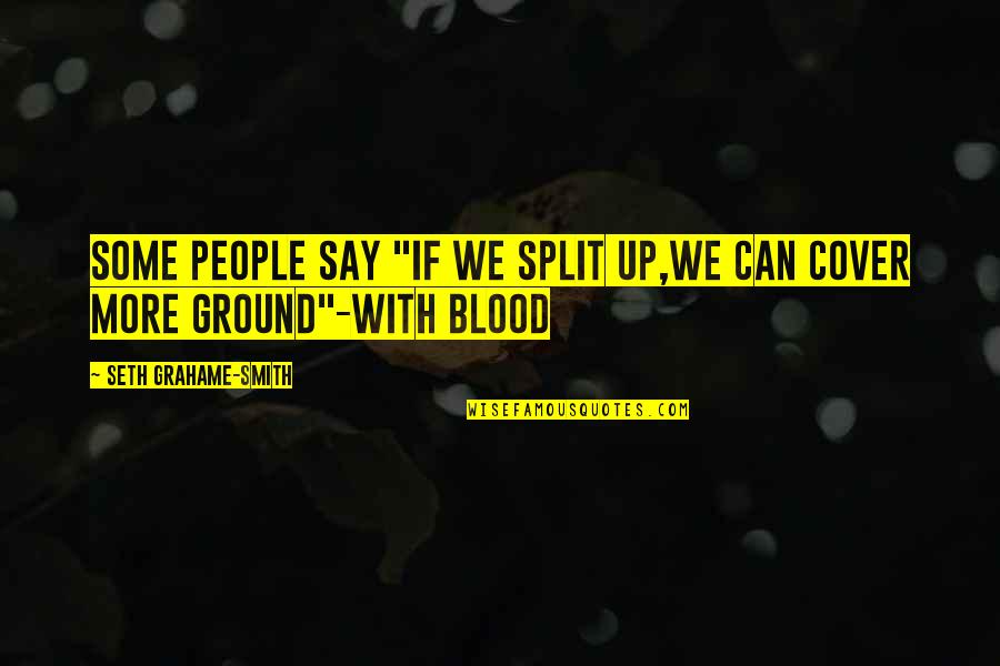 "Seth Quotes By Seth Grahame-Smith: Some people say ""if we split up,we can"