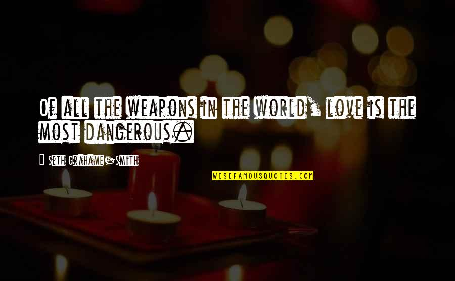 Seth Quotes By Seth Grahame-Smith: Of all the weapons in the world, love