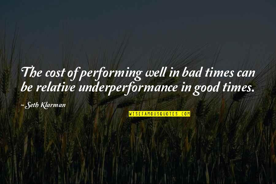 Seth Quotes By Seth Klarman: The cost of performing well in bad times