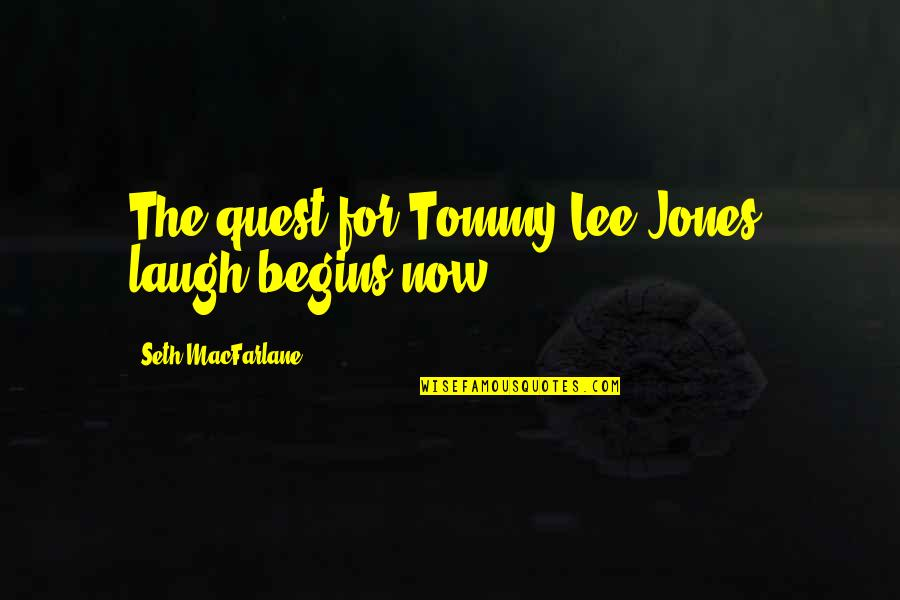 Seth Quotes By Seth MacFarlane: The quest for Tommy Lee Jones' laugh begins