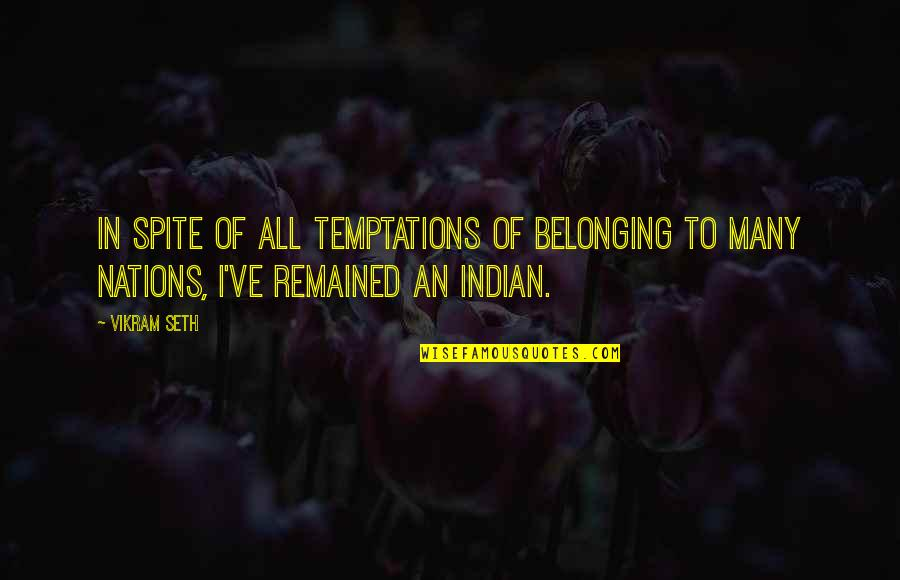 Seth Quotes By Vikram Seth: In spite of all temptations of belonging to