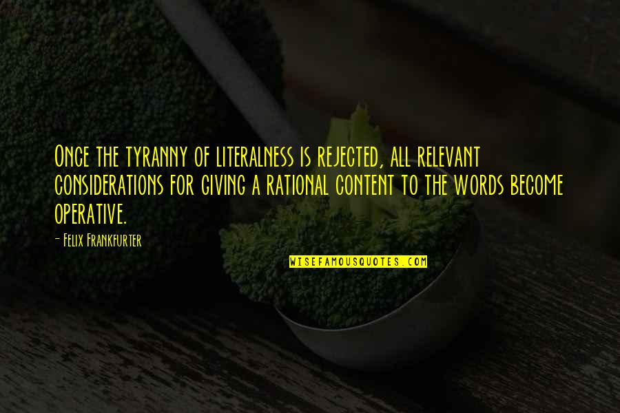 Settee Quotes By Felix Frankfurter: Once the tyranny of literalness is rejected, all