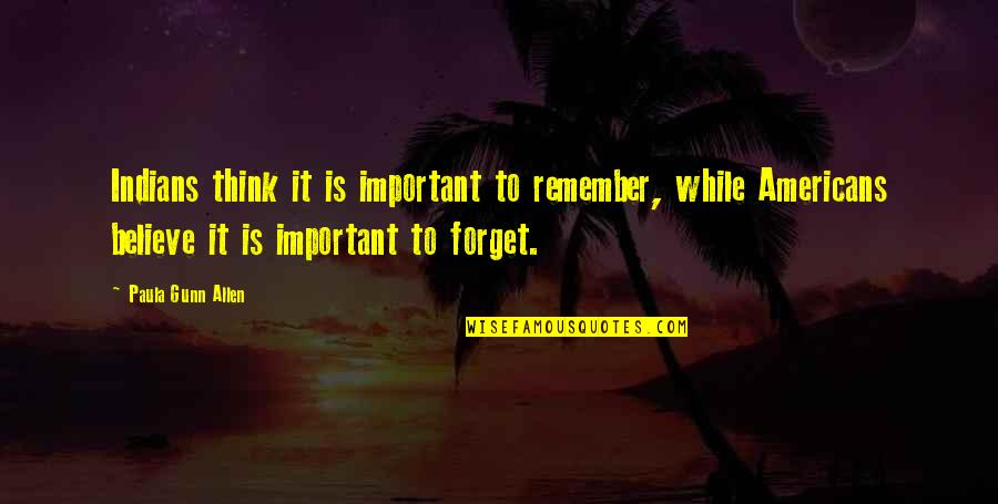 Settee Quotes By Paula Gunn Allen: Indians think it is important to remember, while