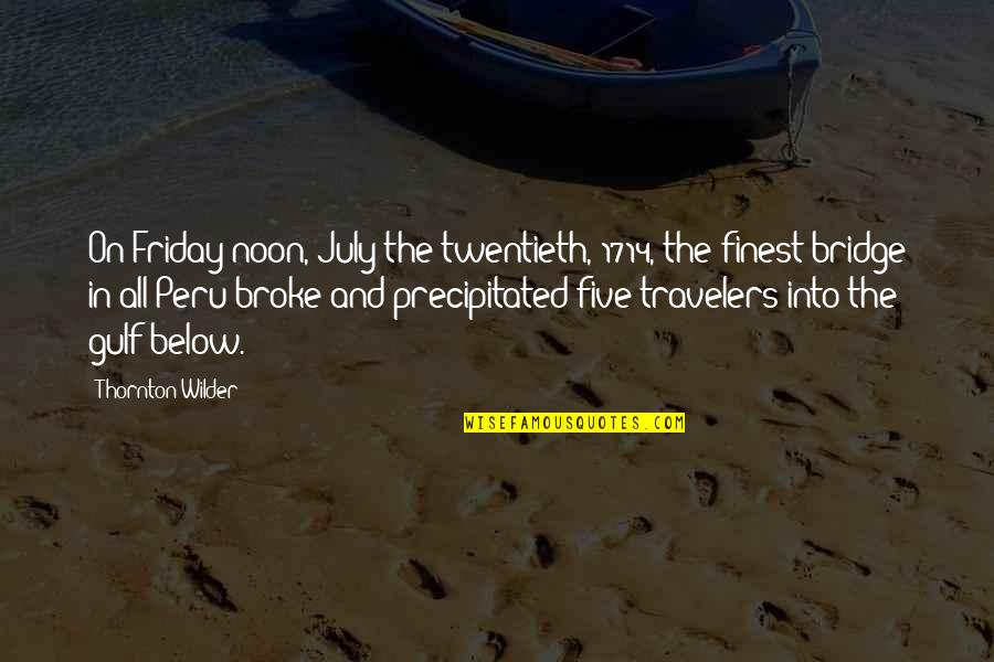 Settee Quotes By Thornton Wilder: On Friday noon, July the twentieth, 1714, the
