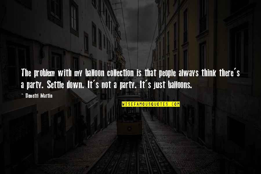 Settle Problem Quotes By Demetri Martin: The problem with my balloon collection is that