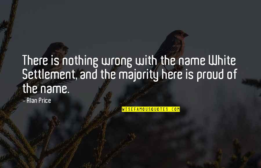 Settlement Quotes By Alan Price: There is nothing wrong with the name White