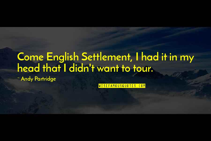Settlement Quotes By Andy Partridge: Come English Settlement, I had it in my