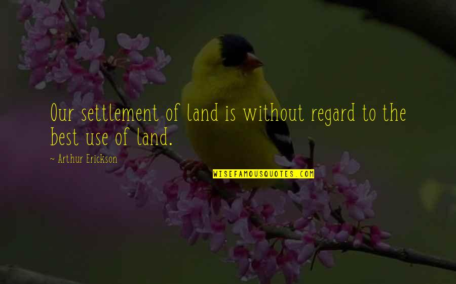 Settlement Quotes By Arthur Erickson: Our settlement of land is without regard to
