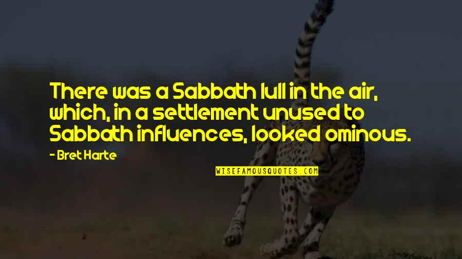 Settlement Quotes By Bret Harte: There was a Sabbath lull in the air,