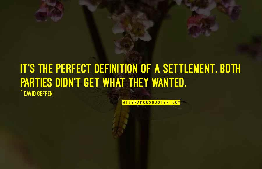Settlement Quotes By David Geffen: It's the perfect definition of a settlement. Both