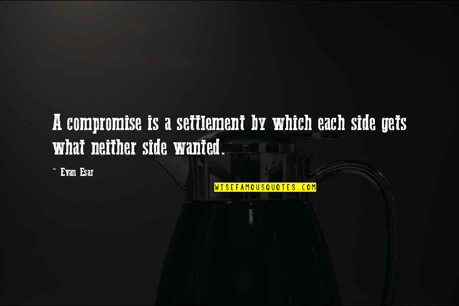 Settlement Quotes By Evan Esar: A compromise is a settlement by which each