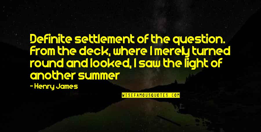 Settlement Quotes By Henry James: Definite settlement of the question. From the deck,