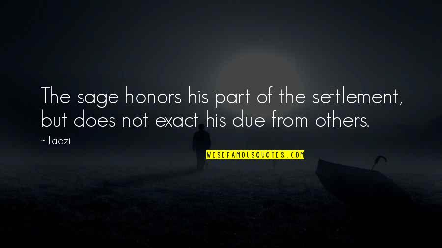 Settlement Quotes By Laozi: The sage honors his part of the settlement,