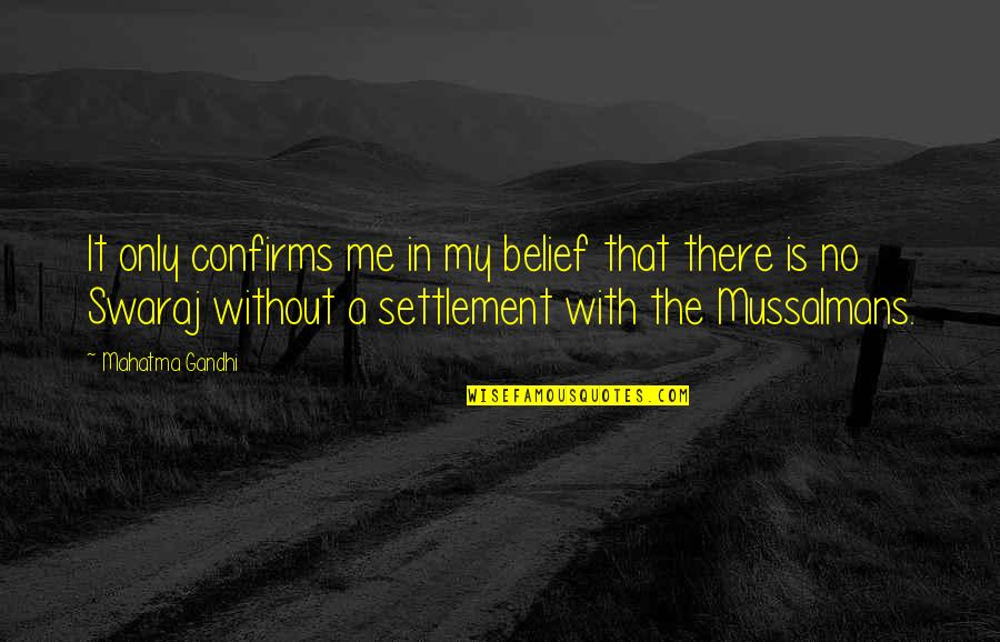 Settlement Quotes By Mahatma Gandhi: It only confirms me in my belief that