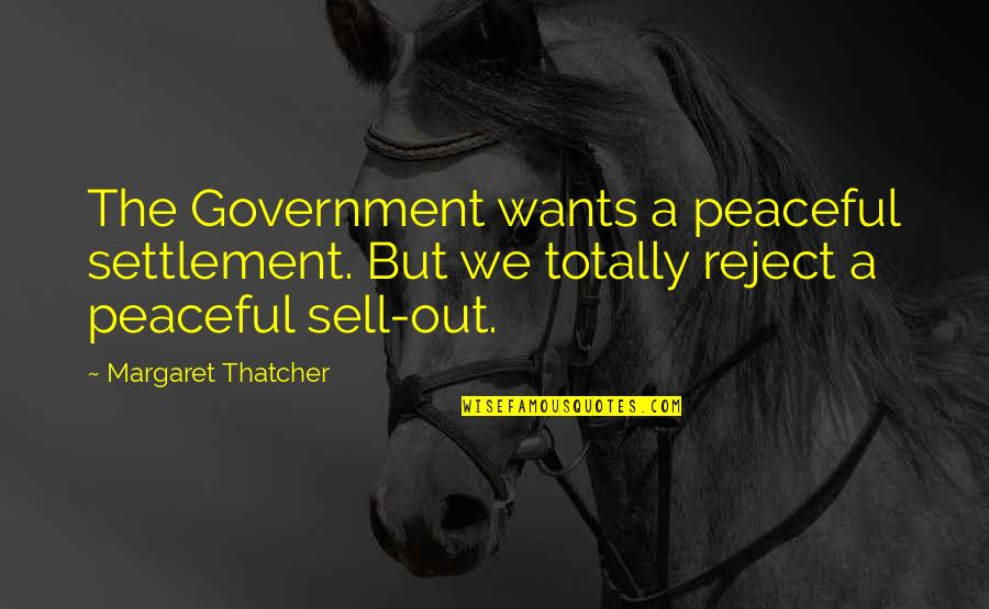 Settlement Quotes By Margaret Thatcher: The Government wants a peaceful settlement. But we