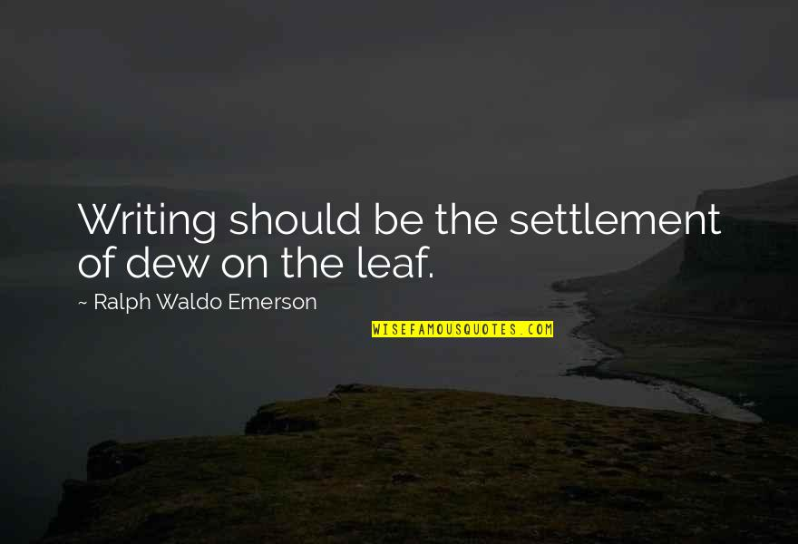 Settlement Quotes By Ralph Waldo Emerson: Writing should be the settlement of dew on