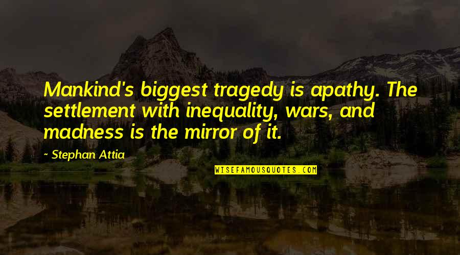 Settlement Quotes By Stephan Attia: Mankind's biggest tragedy is apathy. The settlement with