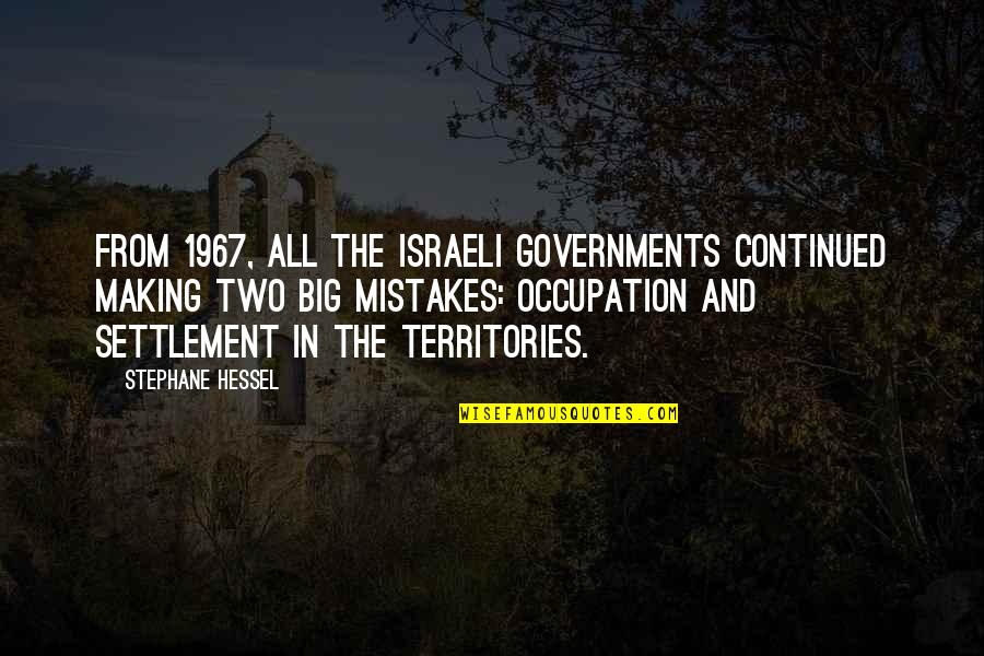 Settlement Quotes By Stephane Hessel: From 1967, all the Israeli governments continued making