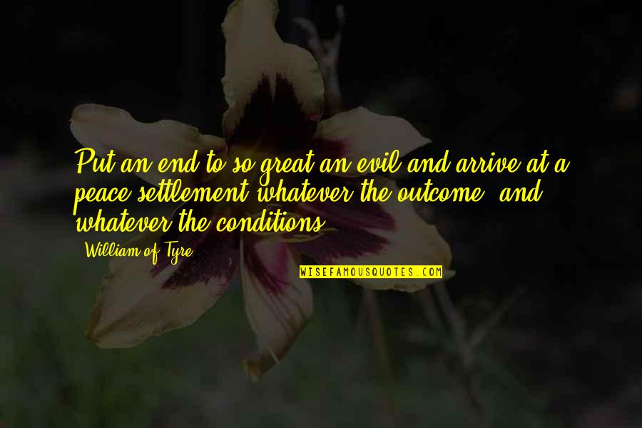 Settlement Quotes By William Of Tyre: Put an end to so great an evil