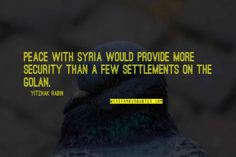 Settlement Quotes By Yitzhak Rabin: Peace with Syria would provide more security than