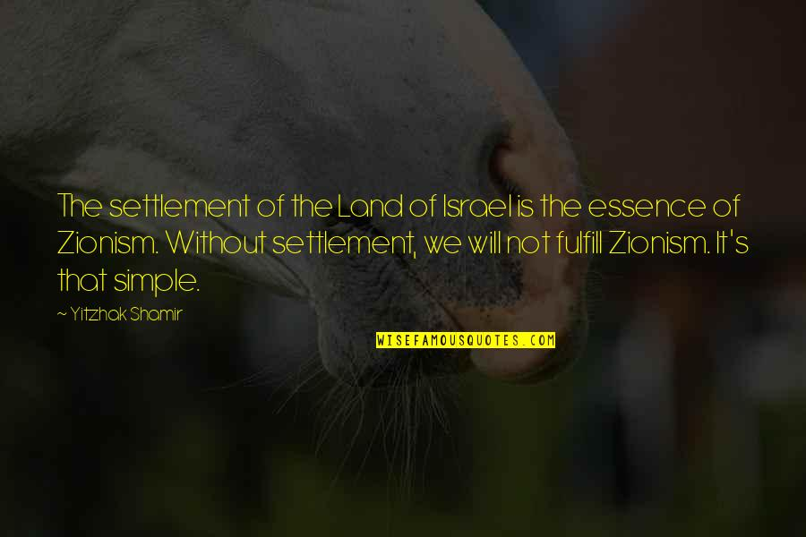 Settlement Quotes By Yitzhak Shamir: The settlement of the Land of Israel is