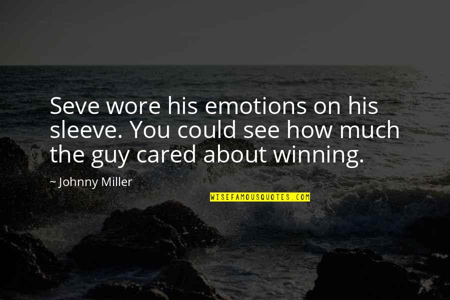 Seve Quotes By Johnny Miller: Seve wore his emotions on his sleeve. You
