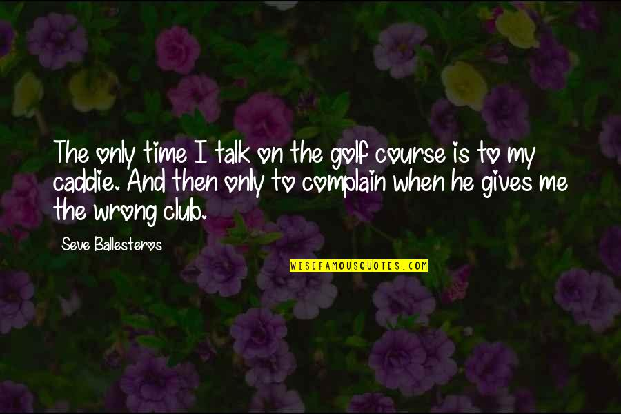 Seve Quotes By Seve Ballesteros: The only time I talk on the golf