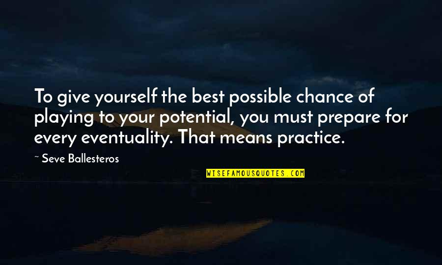 Seve Quotes By Seve Ballesteros: To give yourself the best possible chance of