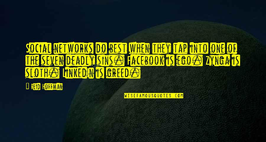 Seven Deadly Sins Sloth Quotes By Reid Hoffman: Social networks do best when they tap into